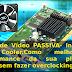 artigo sobreMelhorando desempenho da placa de vídeo passiva Troca de Pasta e instalação de cooler incrível resultado!Dicas Programer