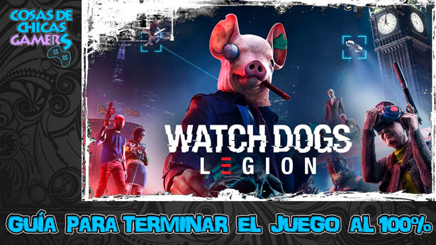 Guía de Watch Dogs Legion para completar el juego al 100%