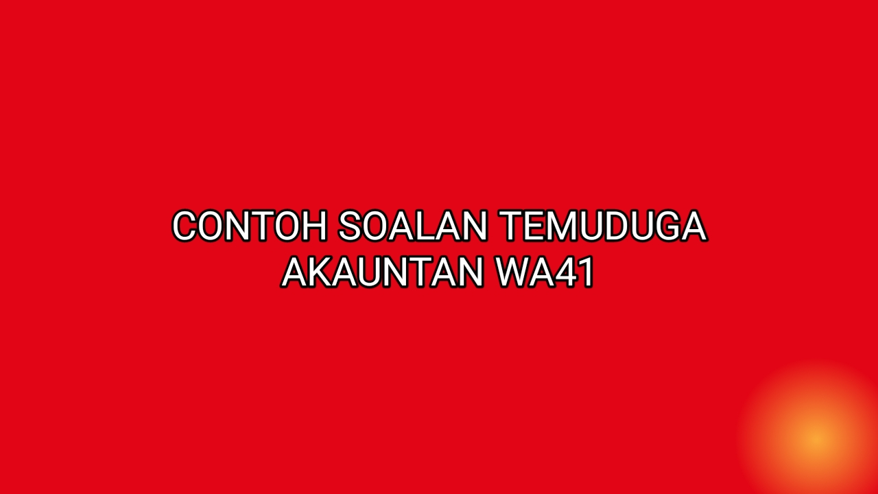 Contoh Soalan Temuduga Akauntan WA41 2021