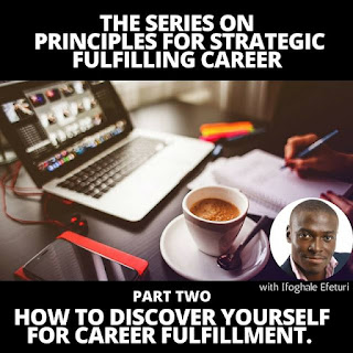 How to Discover Yourself for Career Fulfillment- Ifoghale Efeturi