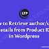 How to Retrieve author/user details from Product ID in Wordpress