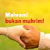 Bukan Muhrim tapi Mahram