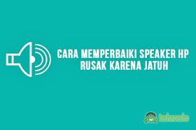Speaker HP Rusak Karena Jatuh ? Berikut 6 Solusi Terbaiknya !