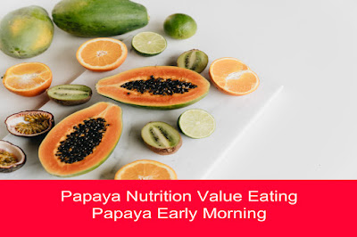 Papaya Nutrition Value Eating Papaya Early Morning