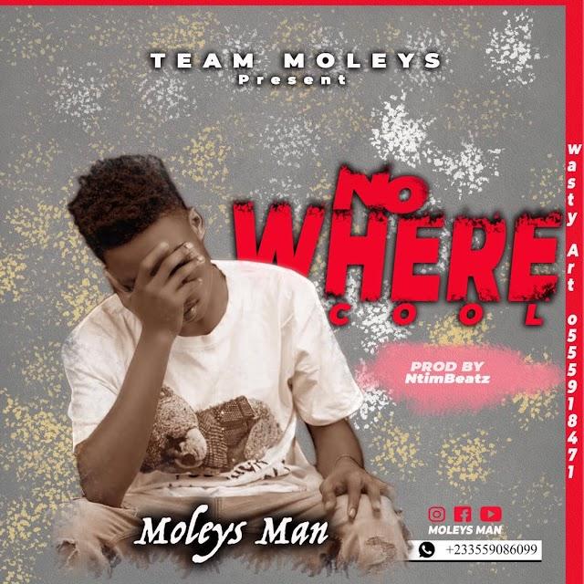 Moleys Man - No Where Cool (Prod. By NtimBeatz)