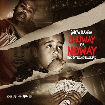 Show Banga - Chuway Or Noway (2020) - Album Download, Itunes Cover, Official Cover, Album CD Cover Art, Tracklist, 320KBPS, Zip album