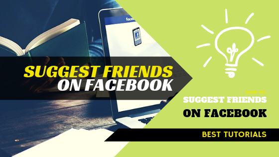 How To Send Friend Suggestions On Facebook<br/>