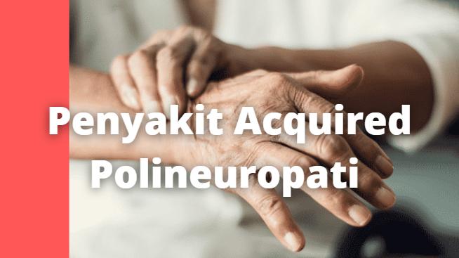 Apa Itu Penyakit Acquired Polineuropati : Pengertian, Tanda dan Gejala, Penyebab, Faktor Risiko Pengertian Acquired Polineuropati Acquired polineuropati adalah penyakit saraf atau kerusakan dari beberapa saraf pada saat bersamaan. Kerusakan biasanya disebabkan oleh penyakit lain atau karena terekspos, dan bukan diturunkan.   Jadi acquired polineuropati bisa didiagnosis langsung. Acquired polineuropati adalah salah satu dari penyakit saraf yang paling umum.  Acquired polineuropati dikategorisasikan berdasarkan fungsi saraf (contoh: neurosensory, motor, saraf otonom).   Klasifikasi lain adalah berdasarkan penyebab atau genotipe. Beberapa tipe polineuropati termasuk sindrom Guillain-Barré, pathological plexus, arthritis chronic nerve demyelination, dan penyakit saraf sensori yang disebabkan oleh kanker sel kecil karsinoma.   Tanda dan Gejala Acquired Polineuropati Tergantung dari penyebabnya, acquired polineuropati dapat memiliki gejala yang beragam. Gejala dapat termasuk gangguan gerakan (saraf motorik) dan indera (saraf sensori) terjadi pada kedua sisi tubuh.   Gejala-gejala dapat berapa sensasi rasa sakit (sensasi terbakar, dingin, tersengat) atau tidak sakit (gatal, pembengkakan).   Awalnya, mungkin Anda merasa kebas atau sakit pada telapak kaki, betis dan paha, jari-jari, tangan, dan lengan.   Kemudian, kaki dapat melemah. Kemampuan dari pergerakan mata juga dapat terpengaruh. Gejala-gejala dapat diperparah saat diekspos ke panas, aktivitas fisik, atau kelelahan.    Penyebab Acquired Polineuropati Ada lebih dari 100 penyebab dari acquired polineuropati. Penyebab yang umum adalah diabetes (diabetes mellitus). Penyebab umum lainnya adalah, hypothyroidisme, gagal ginjal azotemia, dan defisiensi nutrisi (vitamin B12).  Pengobatan alkohol dan kanker dapat menyebabkan penyakit saraf karena keracunan. Penyakit autoimun dan radang termasuk infeksi streptococcus B, infeksi amyloid, Sjogren's syndrome, penyakit sacoit, radang demyelin kronis.   Kemudian, ditemukan pula peny