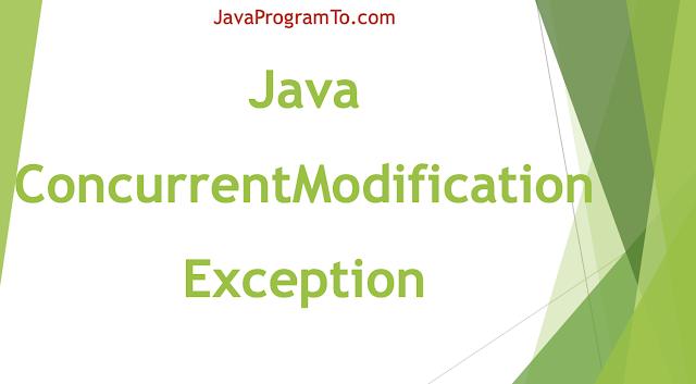 Understand Java ConcurrentModificationException and How To Avoid ConcurrentModificationException