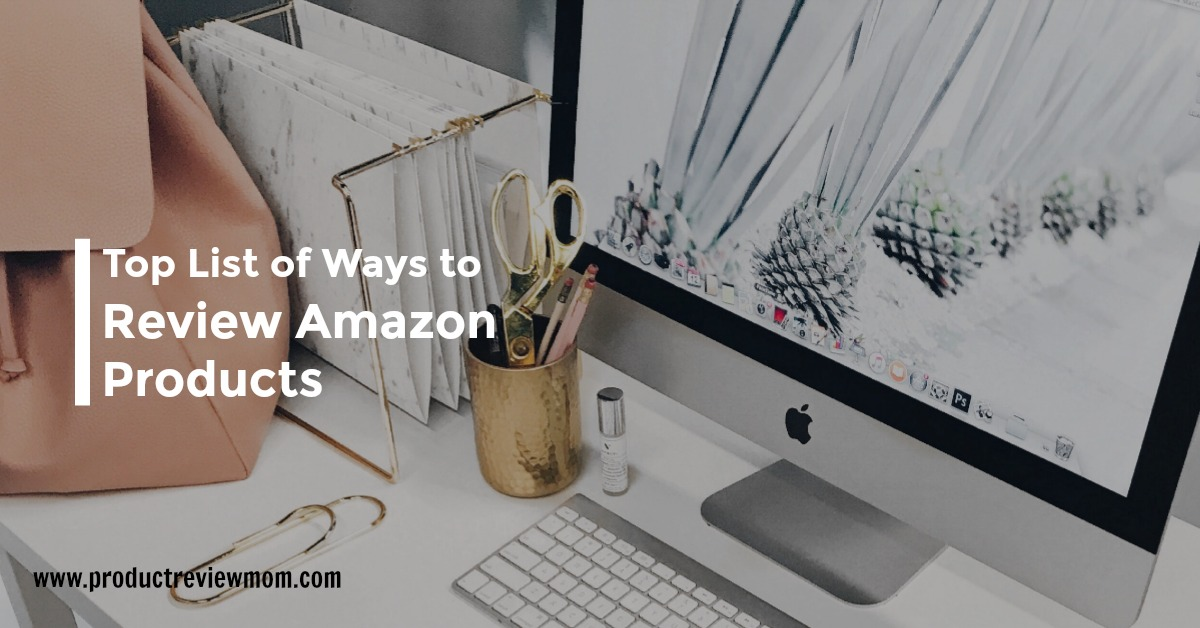 Top List of Ways to Review Amazon Products  via  www.productreviewmom.com