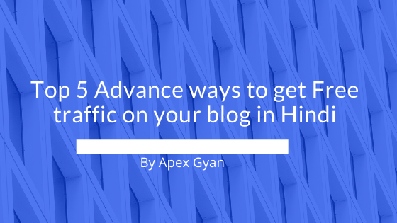 Top 5 Advance ways to get Free traffic on your blog in Hindi
