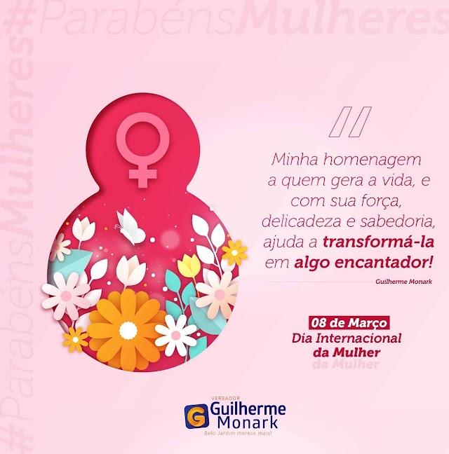 Vereador Guilherme Monark homenageia as mulheres neste dia 8 de março