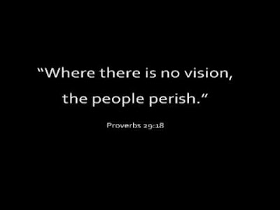 Where there is no vision, the people perish