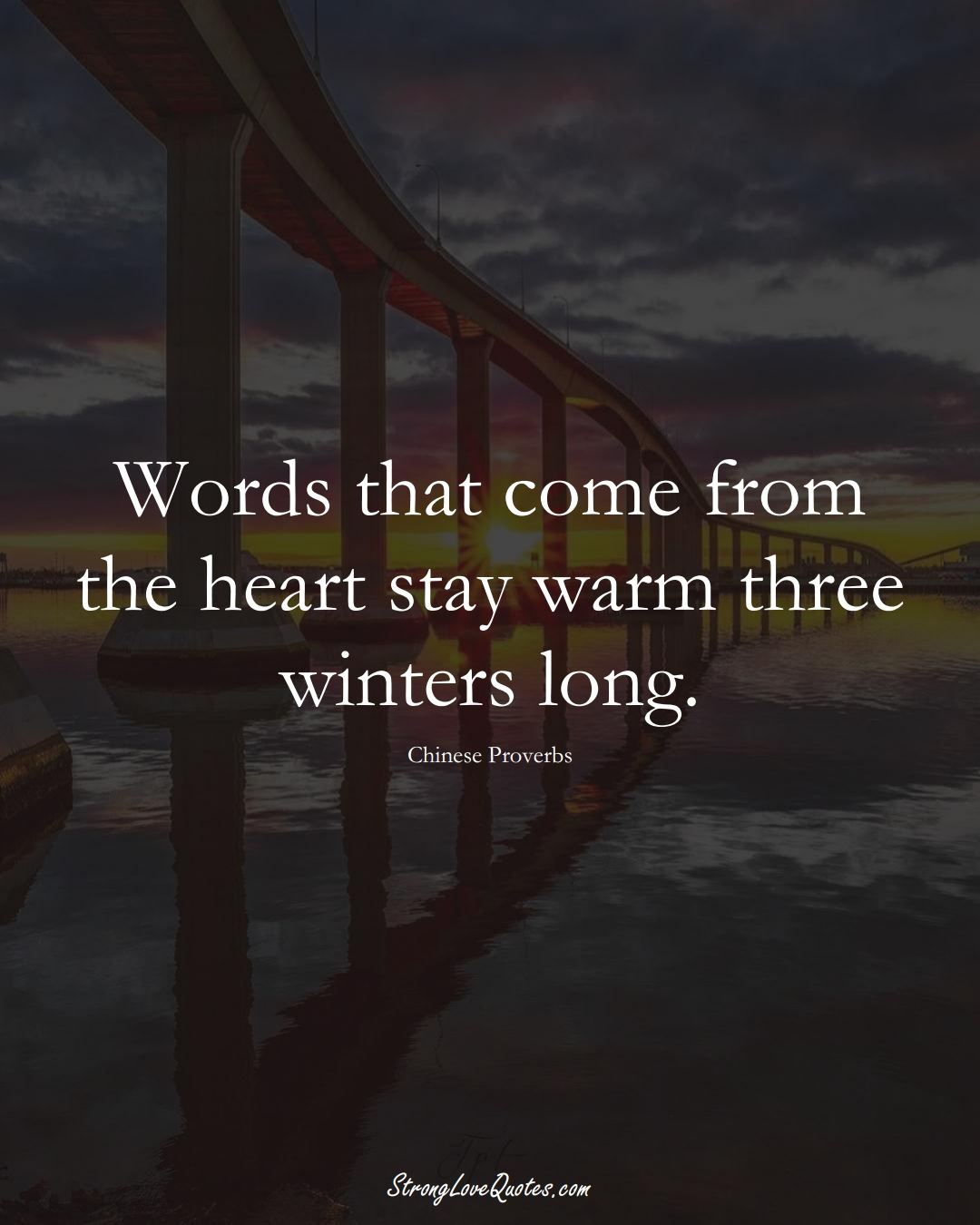 Words that come from the heart stay warm three winters long. (Chinese Sayings);  #AsianSayings