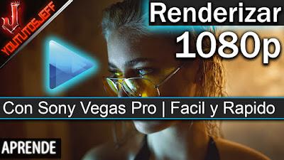 Renderizar en sony vegas pro 13, renderizar en 1080p con sony vegas