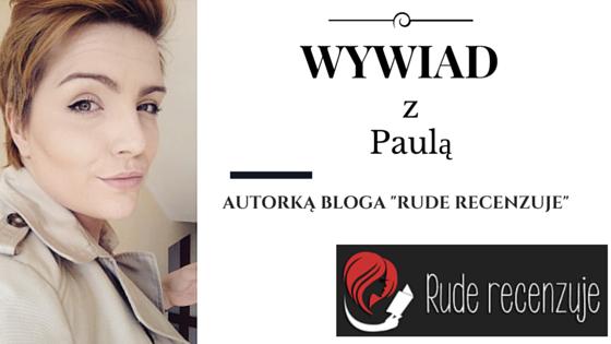 Wywiad z Paulą, autorką bloga Rude Recenzuje