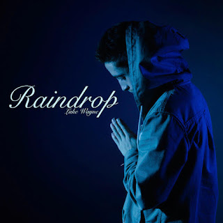 New Music: Luke Wayne – Raindrop
