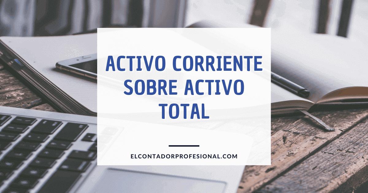 activo corriente sobre activo total