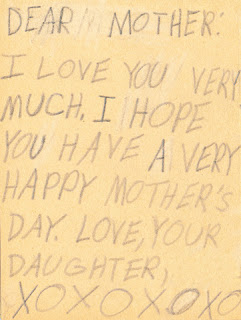 "Inside of hand-drawn card. ""Dear Mother: I love you very much. I hope you have a very happy Mother's Day. Love, Your Daughter. XOXOXOXO"""