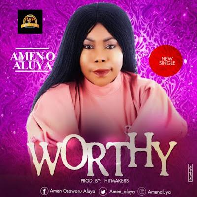Amen O. Aluya - Worthy Lyrics & Audio