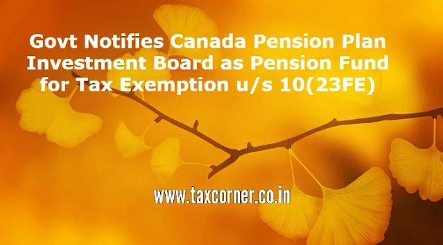 govt-notifies-canada-pension-plan-investment-board-as-pension-fund-for-tax-exemption-us-10-23fe