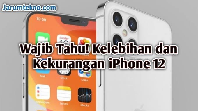 Wajib Tahu! Kelebihan dan Kekurangan Iphone 12