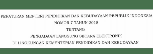 Permendikbud Nomor 7 Tahun 2018 Tentang Pengadaan Langsung Secara Elektronik di Lingkungan Kementerian Pendidikan dan Kebudayaan