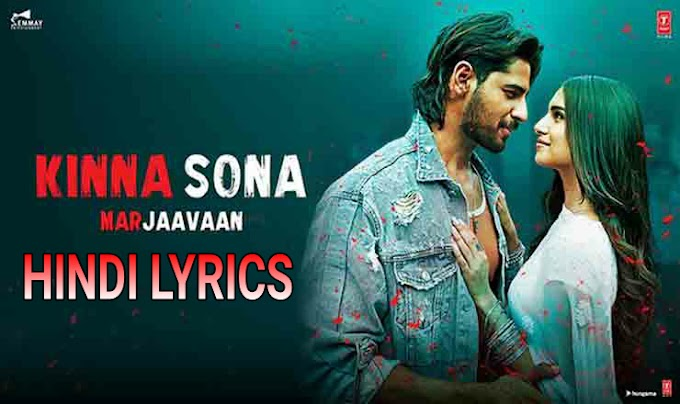 Kinna Sona Lyrics from Marjaavaan- Hindi Lyrics -Jubin Nautiyal , Dhvani Bhanushali