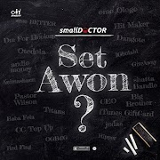 Music: Small Doctor - Set Awon ?