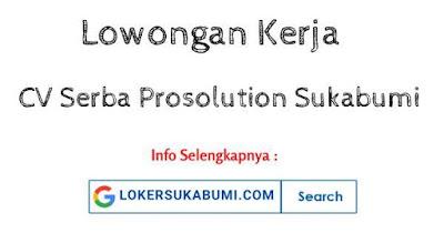 Lowongan Kerja CV Serba Prosolution Sukabumi