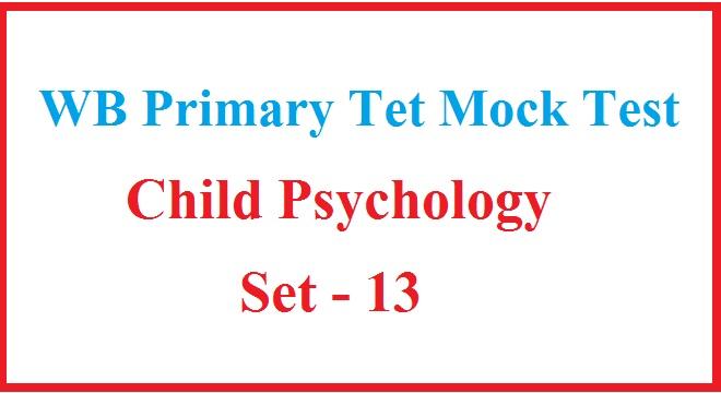 WB Primary Tet Mock Test / Child Psychology / Set - 13
