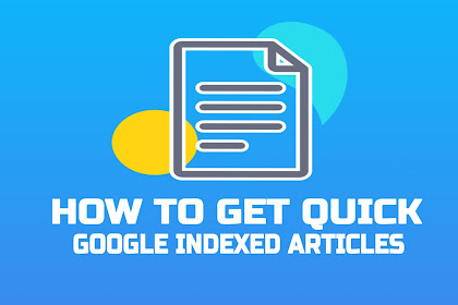 How to Get Quick Google Indexed Articles