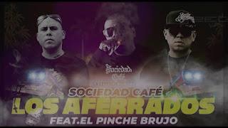 LETRA Aferrados Sociedad Cafe ft El Pinche Brujo