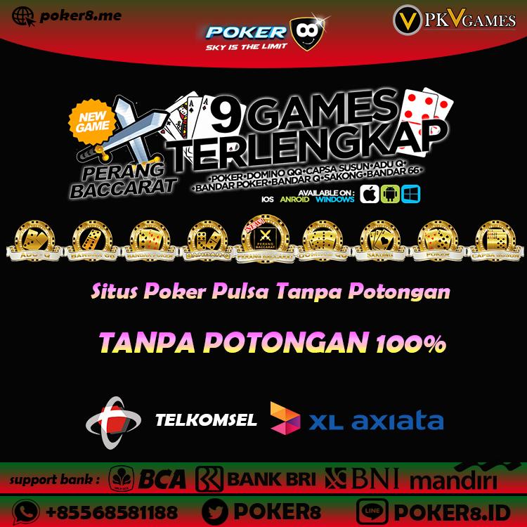 Poker8 Deposit Pulsa Tanpa Potongan Deposit Pulsa Tanpa Potongan Di Situs Poker Online Terbaik Poker8 Pkv Games