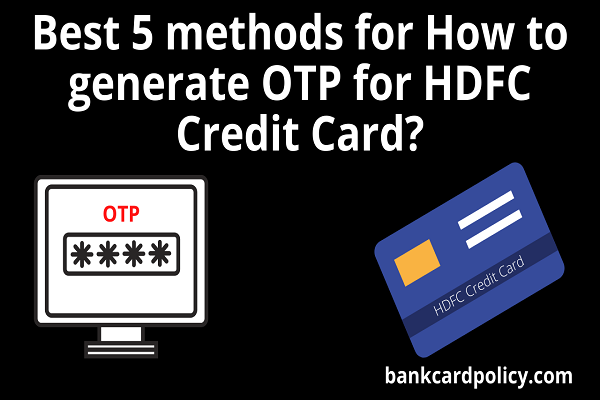 Best 5 methods for How to generate OTP for HDFC Credit Card?