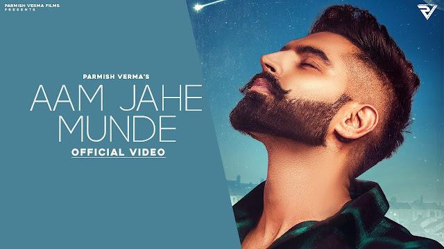 Parmish verma hit latest song, Aam jahe munde