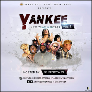 Hot Mixtape || DJ Segxywin - Yankee New Year Mixtape Vol.3