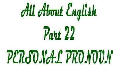 PERSONAL PRONOUN Definisi Kegunaan Jenis dan Contoh