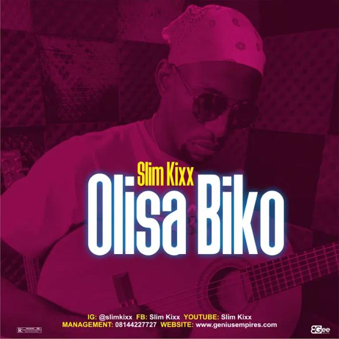 MUSIC: Slim Kixx - Olisa Biko