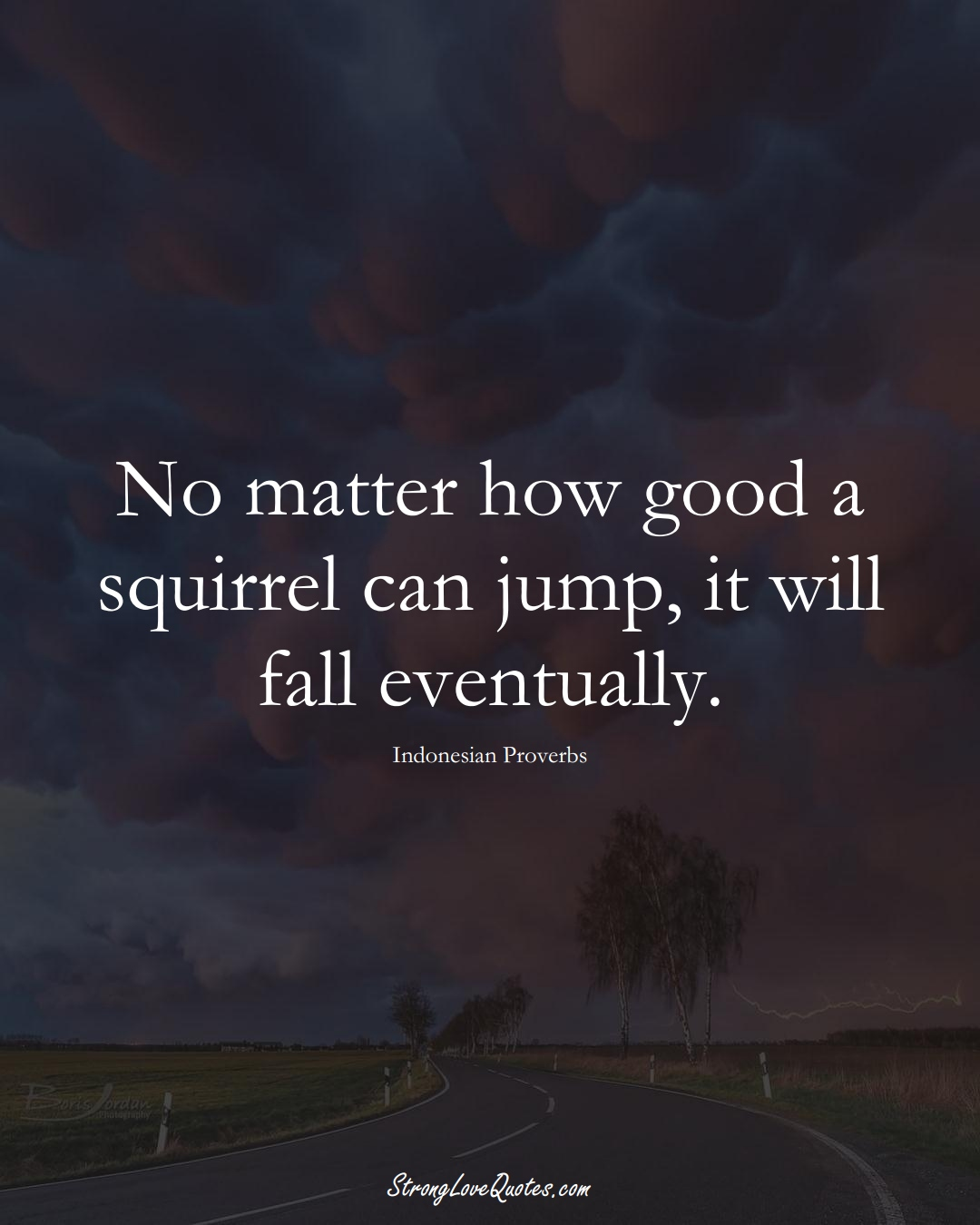 No matter how good a squirrel can jump, it will fall eventually. (Indonesian Sayings);  #AsianSayings