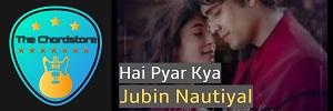 Jubin Nautiyal - HAI PYAR KYA Guitar Chords