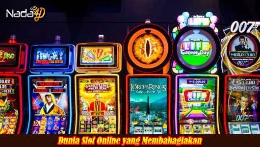 Dunia Slot Online yang Membahagiakan