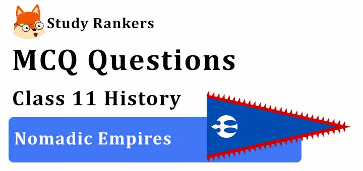 MCQ Questions for Class 11 History: Ch 5 Nomadic Empires