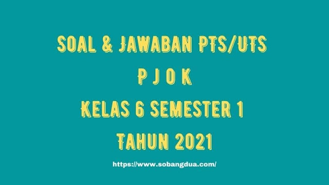 Soal & Jawaban PTS/UTS PJOK Kelas 6 Semester 1 Tahun 2021