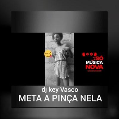 DJ-Key-Vasco-Meta-A-Pinça-Nela-Baixar