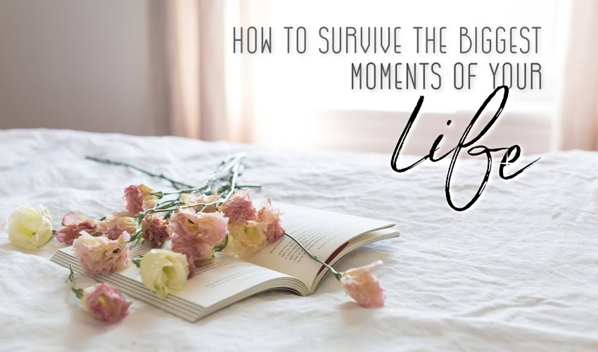 How to Survive the Biggest Moments of your Life...