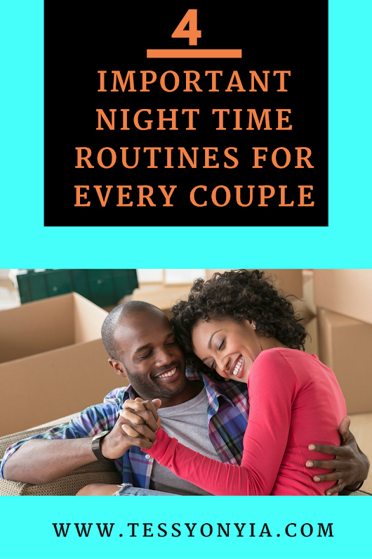 4 IMPORTANT NIGHT TIME ROUTINES FOR EVERY COUPLE - Tessy Onyia's Blog