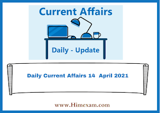 Daily Current Affairs 14  April 2021