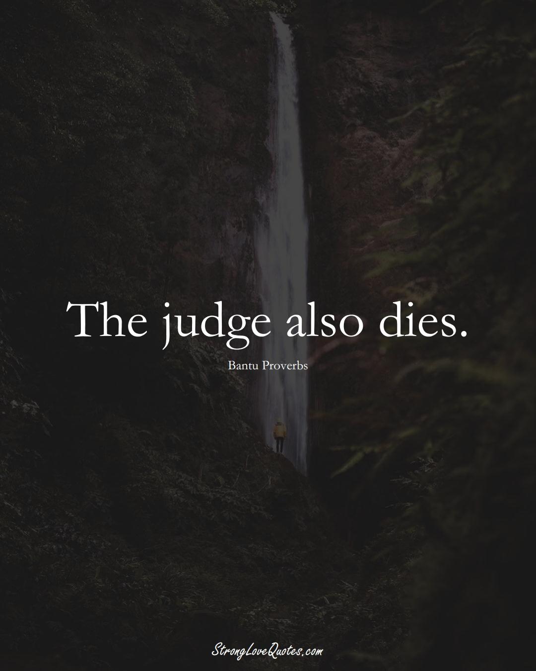 The judge also dies. (Bantu Sayings);  #aVarietyofCulturesSayings