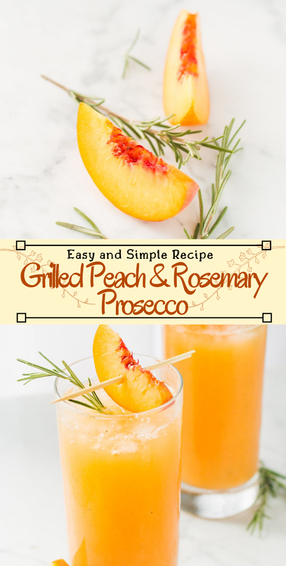 Grilled Peach & Rosemary Prosecco  #healthydrink #easyrecipe #cocktail #smoothie
